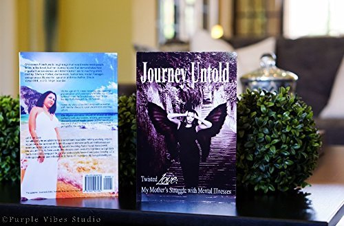 Journey Untold Memoir Self Help: Twisted Love: My Mother's Struggle with Mental Illness (Volume 1)