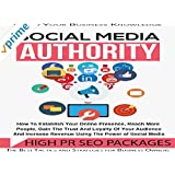 Social Media Authority - Discover How To Establish Your Online Presence, Reach More People And Increase Revenue...
