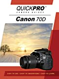 Canon 70D Instructional Guide by QuickPro Camera Guides