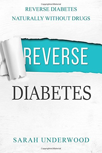 Reverse Diabetes: Reverse Diabetes Naturally Without Drugs