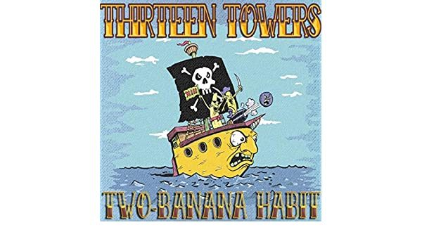 Two-Banana Habit [Explicit] by Thirteen Towers on Amazon