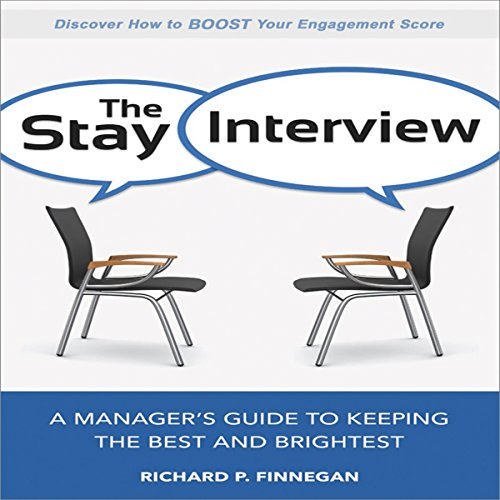 The Stay Interview: A Manager's Guide to Keeping the Best and Brightest (The Best And The Brightest Audiobook)