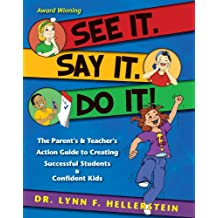 See It. Say It. Do It!: The Parent's & Teacher's Action Guide to Creating Successful Students & Confident Kids