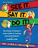 See It. Say It. Do It! : The Parent's and Teacher's Action Guide to Creating Successful Students and Confident Kids, Hellerstein, Lynn, 0984177906