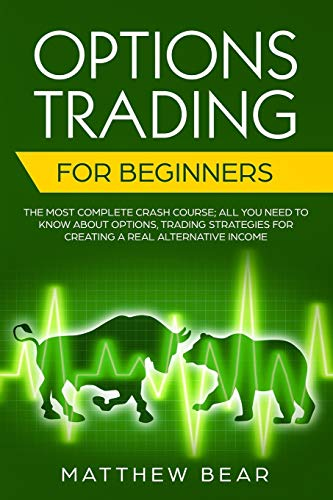 Options Trading for Beginners: The Most Complete Crash Course; All You Need to Know About Options, Trading Strategies…