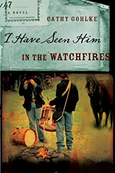 I Have Seen Him in the Watchfires by [Gohlke, Cathy]