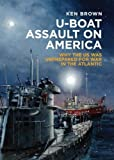 img - for U-boat Assault on America: The Eastern Seaboard Campaign 1942 book / textbook / text book