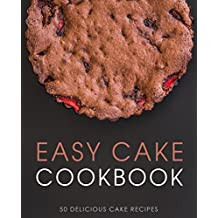Easy Cake Cookbook: 50 Delicious Cake Recipes