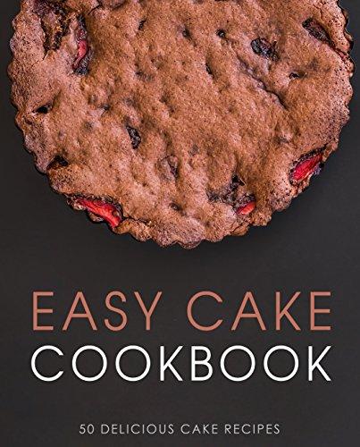 Easy Cake Cookbook: 50 Delicious Cake Recipes by [Press, BookSumo]