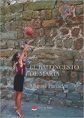 El baloncesto de María: Amazon.es: Miguel Panadés: Libros