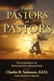 From Pastors to Pastors : Testimonies of Revitalized Ministries, Solomon, Charles R., 0981986552