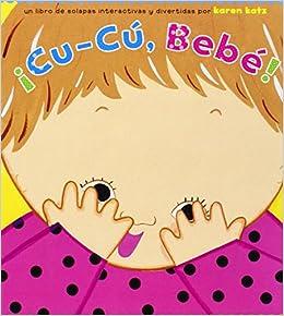 ¡Cu-Cú, Bebé! (Peek-a-Baby) (Spanish Edition)