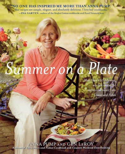 Summer on a Plate: More than 120 delicious, no-fuss recipes for memorable meals from Loaves and Fishes by Anna Pump, Gen LeRoy
