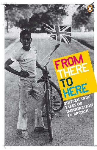From There to Here: 16 True Tales of Immigration to Britain: The 2nd Decibel Penguin Prize Anthology (The Decibel Penguin Prize)