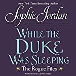 While the Duke Was Sleeping: The Rogue Files | Sophie Jordan