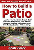 how to build a patio with pavers How to Build a Patio: Learn How You Can Quickly & Easily Build Your Patio The Right Way Even If You're a Beginner, This New & Simple to Follow Guide Teaches You How Without Failing
