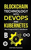 Blockchain Technology with DevOps and Kubernetes: Non Programmer?s Handbook