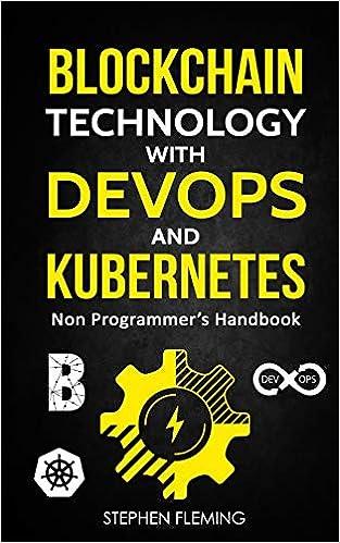 Blockchain Technology with DevOps and Kubernetes: Non Programmer?s Handbook