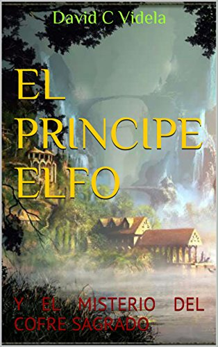 EL PRINCIPE ELFO: Y EL MISTERIO DEL COFRE SAGRADO (Spanish Edition)