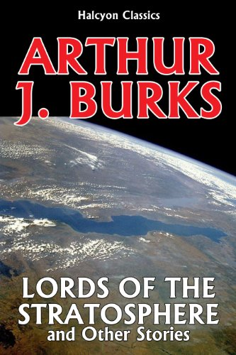 Lords of the Stratosphere and Other Stories by Arthur J. Burks (Halcyon Classics)