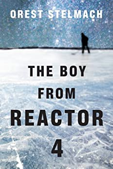 The Boy from Reactor 4 (The Nadia Tesla Series Book 1) by [Stelmach, Orest]