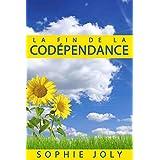 Codépendance: La Fin de la Codépendance: Comment arrêter de Contrôler et Inciter les Autres, S'aimer soi-même, Avoir des Relations Heureuses, et Ne Plus Etre Codépendant (French Edition)