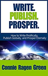 Write. Publish. Prosper. How to Write Prolifically, Publish Globally, and Prosper Eternally