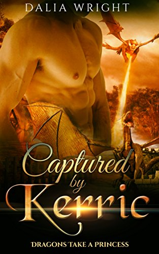 CAPTURED BY KERRIC: Dragons Take a Princess (Book 3)