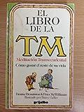 El Libro de la TM: Meditacion Transcendental (Como gozar el resto de su vida)