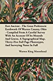 Fort Ancient - the Great Prehistoric Earthwork of Warren County, Ohio - Compiled from a Careful Survey with an Account of Its Mounds and Graves. a Top, Warren King Moorehead, 1446074927
