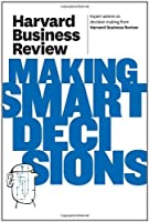 Harvard Business Review on Making Smart Decisions Front Cover