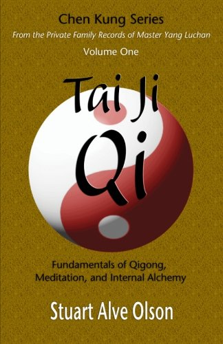 Tai Ji Qi Fundamentals of Qigong, Meditation, and Internal Alchemy (Chen Kung Series From the Private Family Records of Master Yang Luchan) (Volume 1) [Olson, Stuart Alve] (Tapa Blanda)