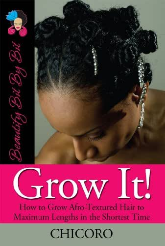 Grow It: How to Grow Afro-Textured Hair to Maximum Lengths in the Shortest Time (Beautify Bit by Bit Book 1)
