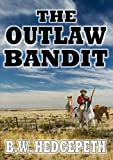 The Outlaw Bandit: From Pecos to Appalachia: A Gunfighter Western (The Hangmans Noose Western Series Book 1)