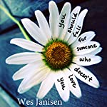 You Should Fall for Someone Who Doesn't Love You | Wes Janisen