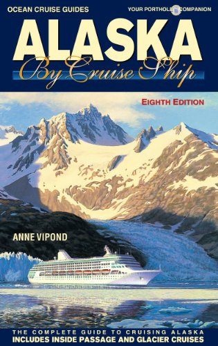 Alaska By Cruise Ship – 8th Edition: The Complete Guide to Cruising Alaska