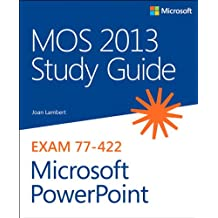 MOS 2013 Study Guide for Microsoft PowerPoint (MOS Study Guide)