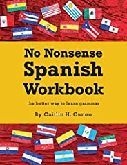 No Nonsense Spanish Workbook: Jam-packed with grammar teaching and activities from beginner to advanced interm