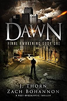 Dawn: Final Awakening Book One (A Post-Apocalyptic Thriller) by [Thorn, J., Bohannon, Zach]
