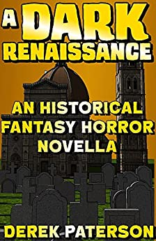 A Dark Renaissance: An Historical Fantasy Horror Novella by [Paterson, Derek]