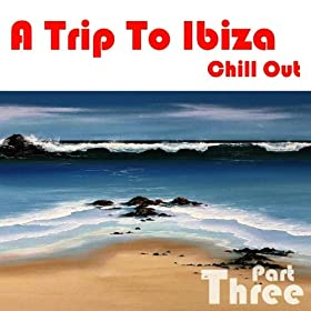 Amazon.com: A Trip To Ibiza Chill Out, Part 3: Various ...