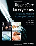 Urgent Care Emergencies: Avoiding the Pitfalls and Improving the Outcomes