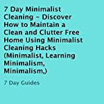 7 Day Minimalist Cleaning: Discover How to Maintain a Clean and Clutter-Free Home Using Minimalist Cleaning Hacks |  7 Day Guides