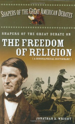 Shapers of the Great Debate on the Freedom of Religion: A Biographical Dictionary (Shapers of the Great American Debates