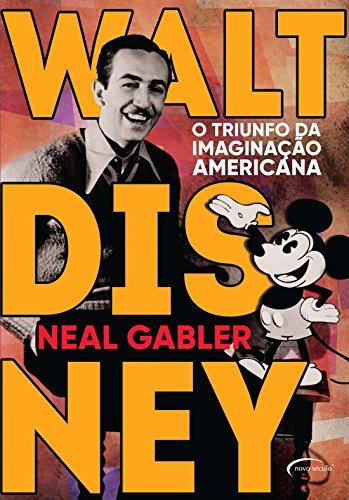 Walt Disney. O Triunfo da Imaginação Americana