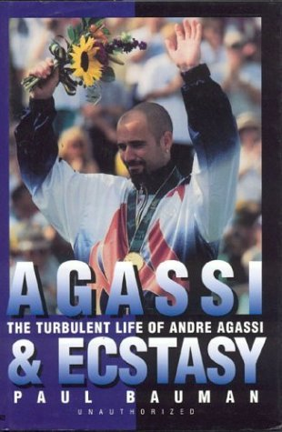 Agassi and Ecstasy by Paul Bauman (2004-01-07)