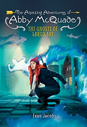 The Ghosts of Largo Bay (The Amazing Adventures of Abby Mcquade)
