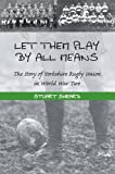 img - for Let Them Play by All Means: The Story of Yorkshire Rugby Union in World War Two by Stuart Leslie Sheard (2012-03-09) book / textbook / text book