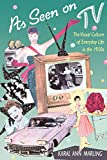 : As Seen on TV: The Visual Culture of Everyday Life in the 1950s
