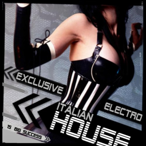 Exclusive electro italian house by various artists on for Exclusive house music